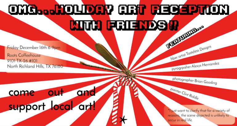 OMG...Holiday Art Reception with Friends Friday December 16th, 2016 6-9p Roots Coffeehouse in North Richland Hills, Texas